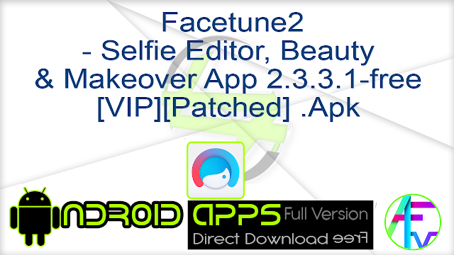 Facetune2 – Selfie Editor, Beauty & Makeover App 2.3.3.1-free [VIP][Patched] .Apk